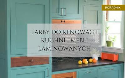Poradnik - farby do malowania mebli kuchennych i laminowanych